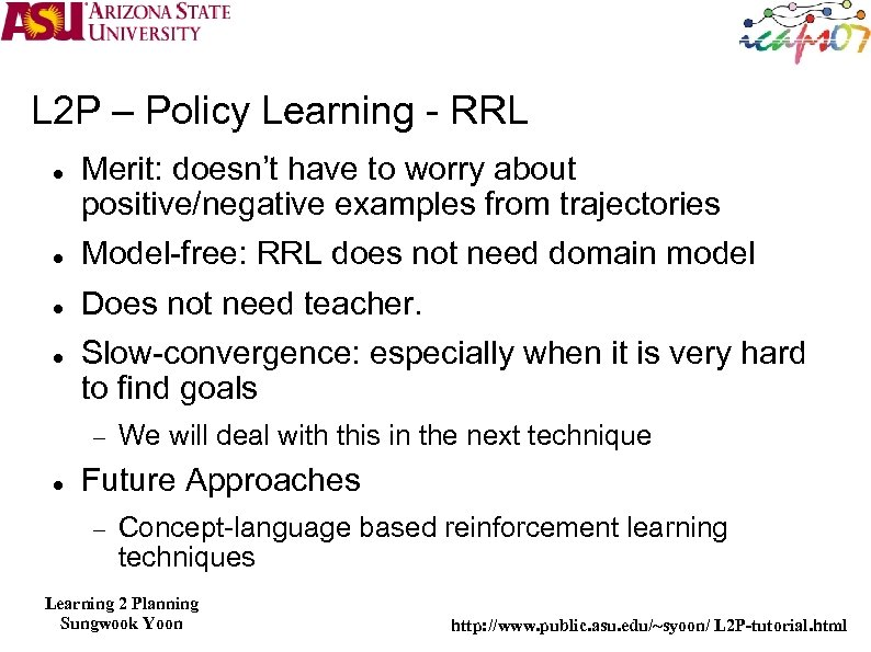L 2 P – Policy Learning - RRL Merit: doesn't have to worry about