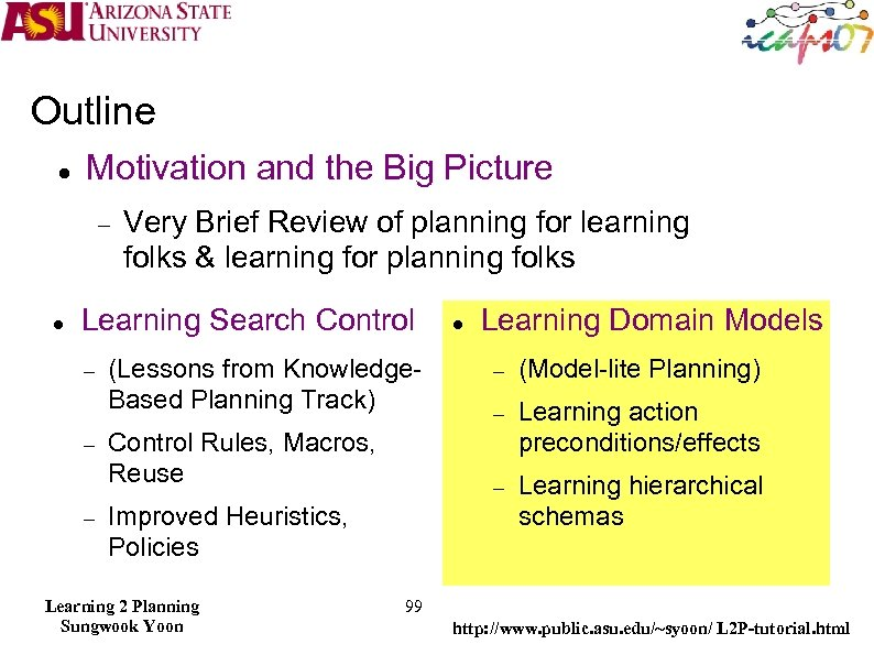 Outline Motivation and the Big Picture Very Brief Review of planning for learning folks