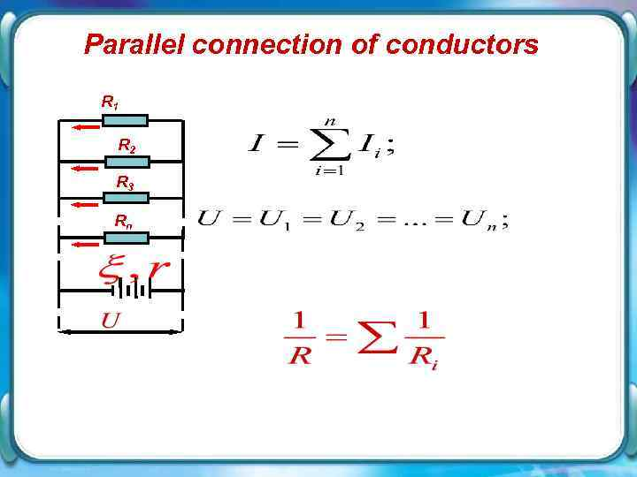 Parallel connection of conductors R 1 R 2 R 3 Rn