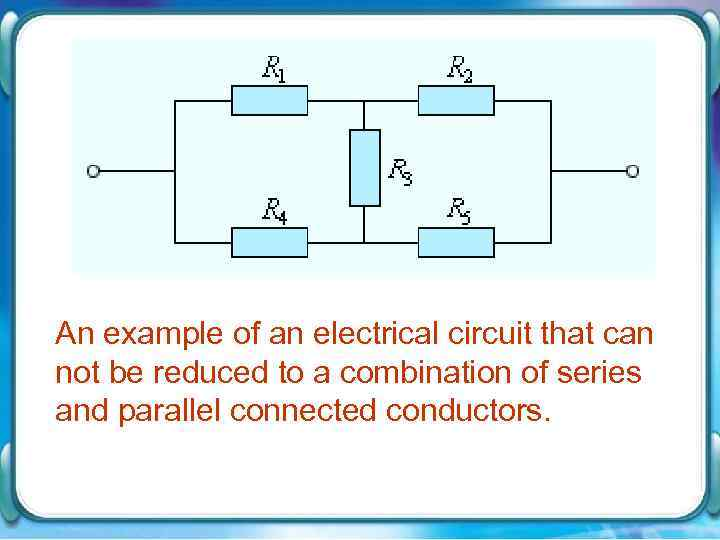 An example of an electrical circuit that can not be reduced to a combination