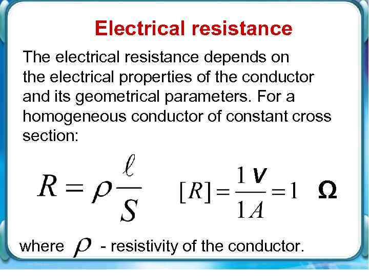 Electrical resistance The electrical resistance depends on the electrical properties of the conductor and