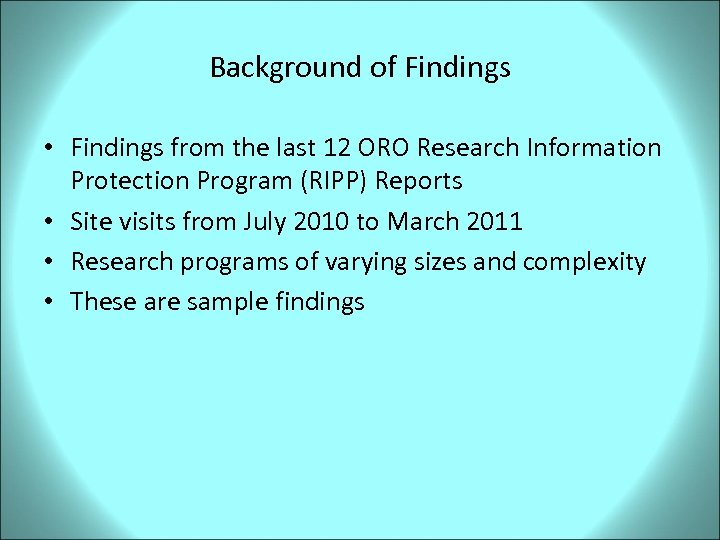 Background of Findings • Findings from the last 12 ORO Research Information Protection Program
