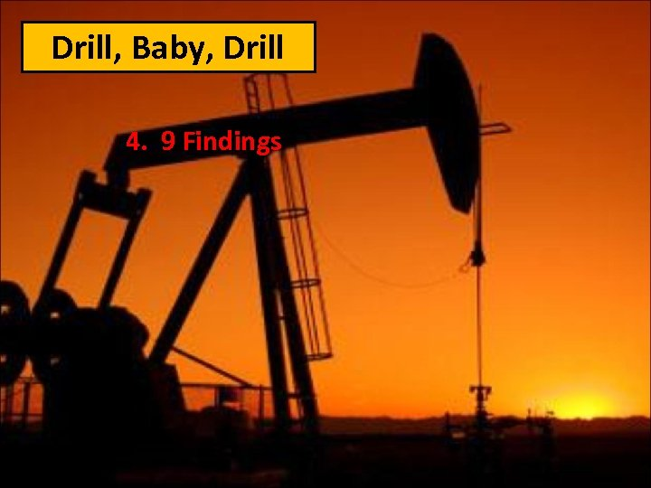 Drill, Baby, Drill 4. 9 Findings