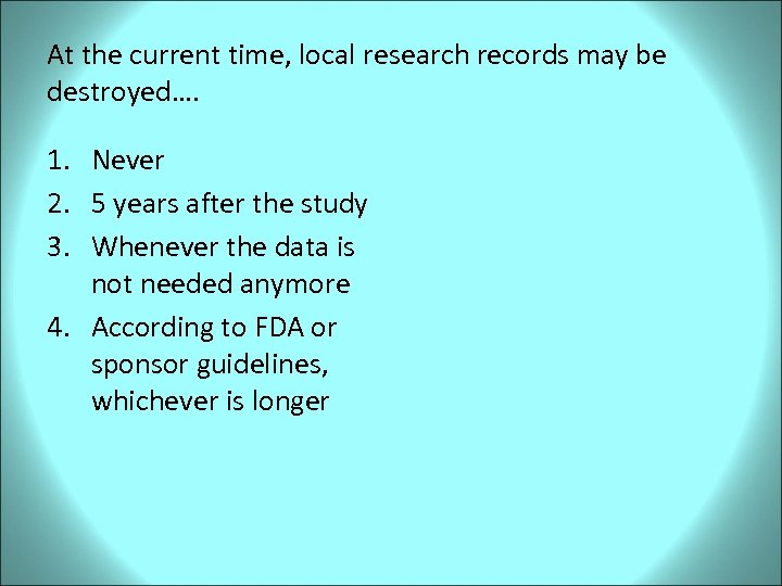 At the current time, local research records may be destroyed…. 1. Never 2. 5