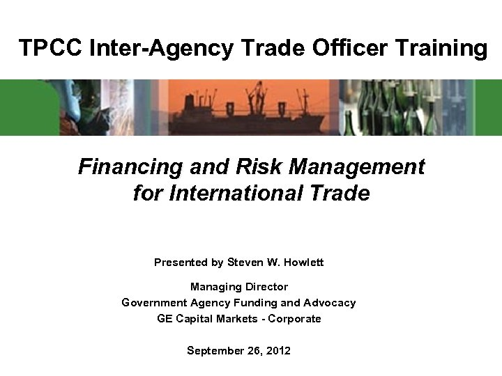 TPCC Inter-Agency Trade Officer Training Financing and Risk Management for International Trade Presented by