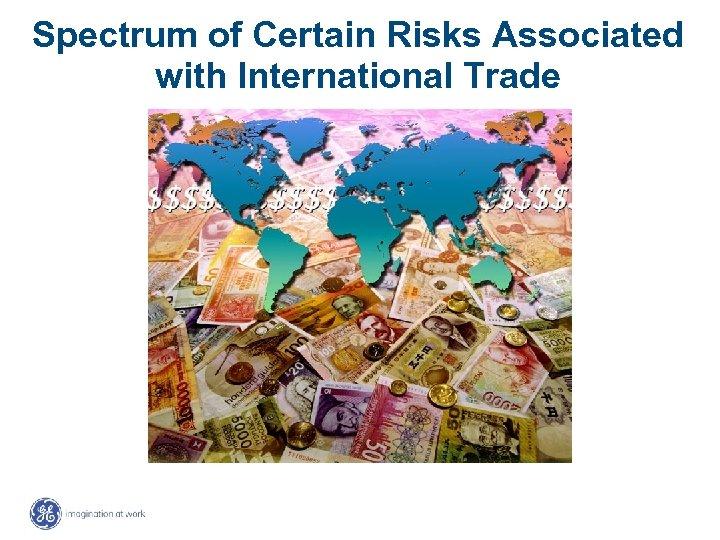 Spectrum of Certain Risks Associated with International Trade