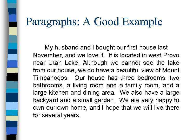 Paragraphs: A Good Example My husband I bought our first house last November, and