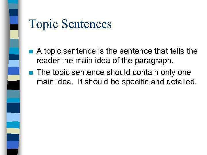 Topic Sentences n n A topic sentence is the sentence that tells the reader