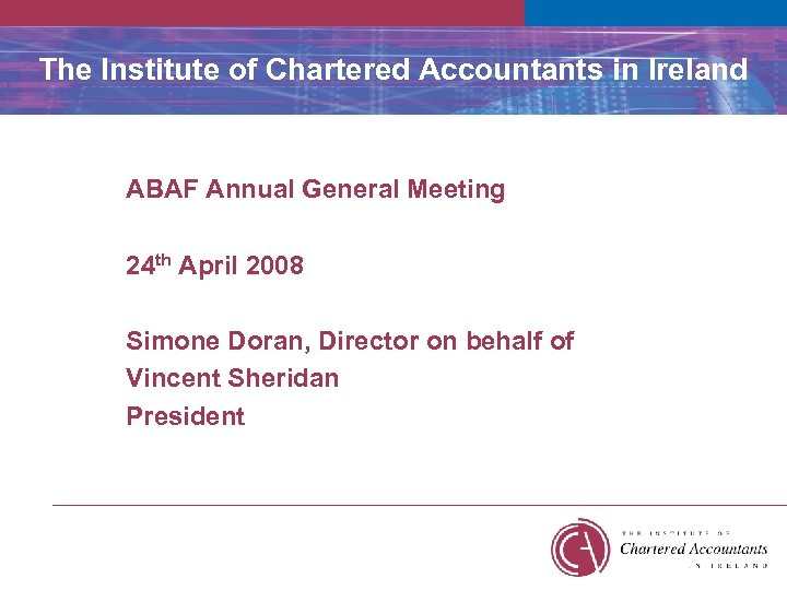 The Institute of Chartered Accountants in Ireland ABAF Annual General Meeting 24 th April