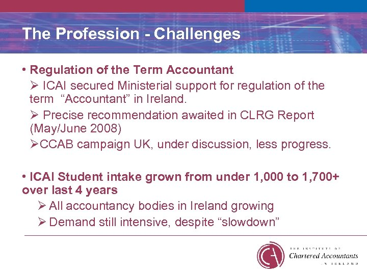 The Profession - Challenges • Regulation of the Term Accountant Ø ICAI secured Ministerial