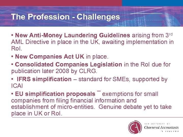 The Profession - Challenges • New Anti-Money Laundering Guidelines arising from 3 rd AML