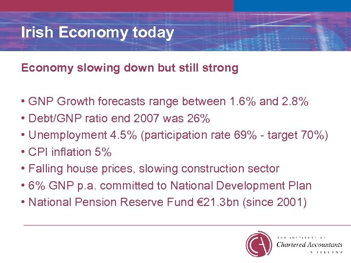Irish Economy today Economy slowing down but still strong • GNP Growth forecasts range