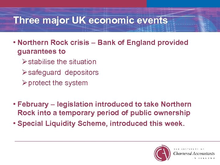 Three major UK economic events • Northern Rock crisis – Bank of England provided