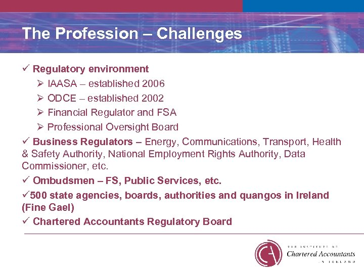 The Profession – Challenges ü Regulatory environment Ø IAASA – established 2006 Ø ODCE