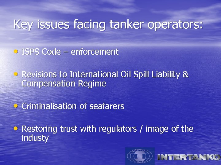 Key issues facing tanker operators: • ISPS Code – enforcement • Revisions to International