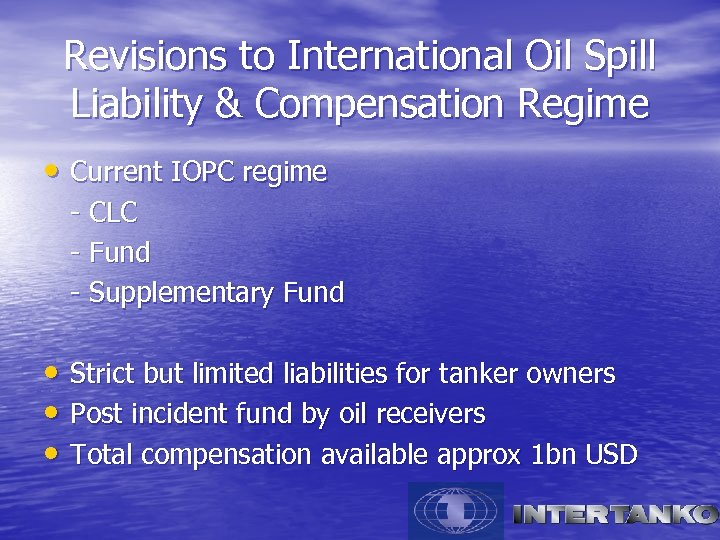 Revisions to International Oil Spill Liability & Compensation Regime • Current IOPC regime -