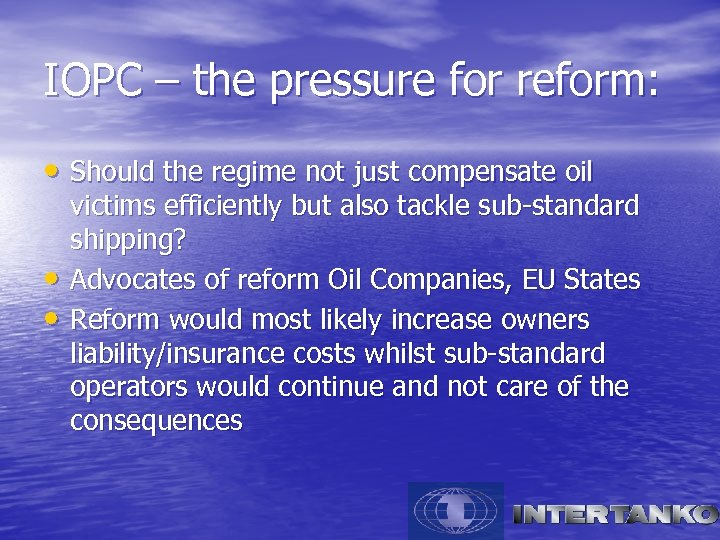 IOPC – the pressure for reform: • Should the regime not just compensate oil