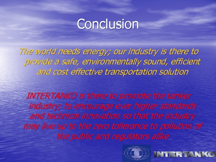 Conclusion The world needs energy; our industry is there to provide a safe, environmentally