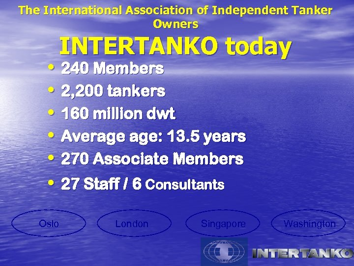 The International Association of Independent Tanker Owners INTERTANKO today • 240 Members • 2,