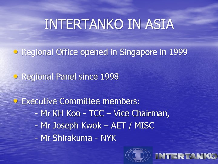 INTERTANKO IN ASIA • Regional Office opened in Singapore in 1999 • Regional Panel