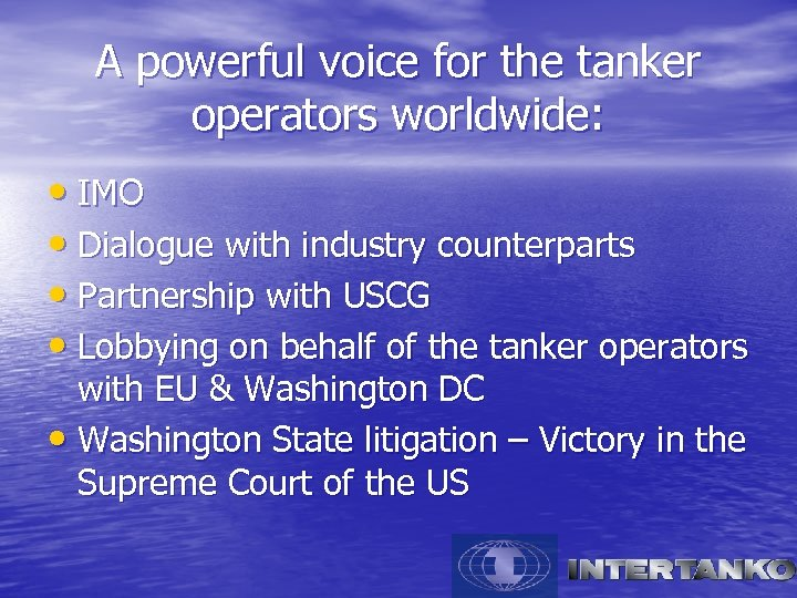 A powerful voice for the tanker operators worldwide: • IMO • Dialogue with industry