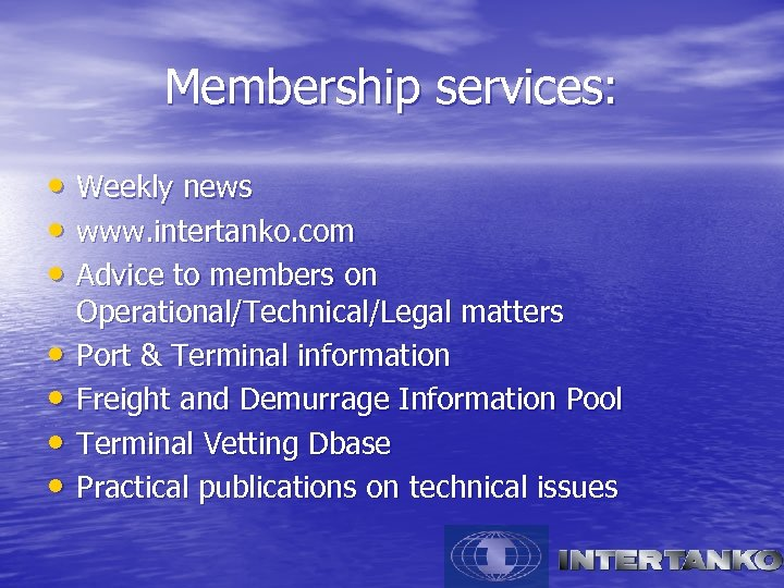 Membership services: • Weekly news • www. intertanko. com • Advice to members on