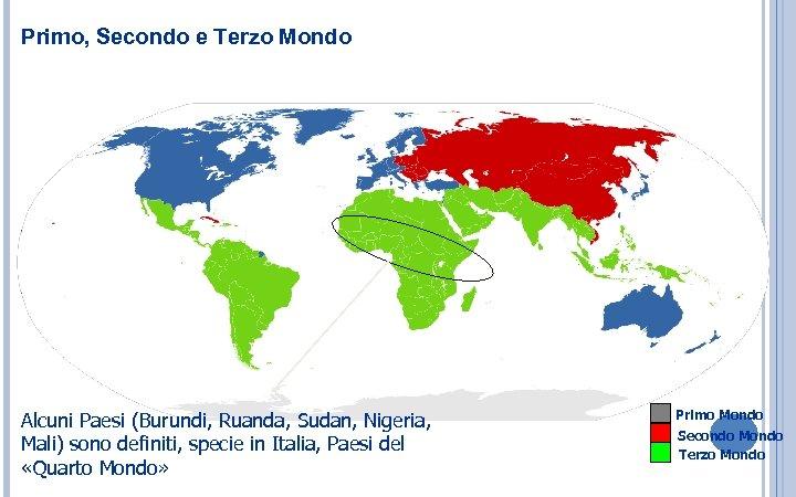 Primo, Secondo e Terzo Mondo Alcuni Paesi (Burundi, Ruanda, Sudan, Nigeria, Mali) sono definiti,