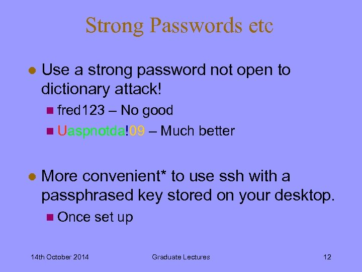 Strong Passwords etc l Use a strong password not open to dictionary attack! n