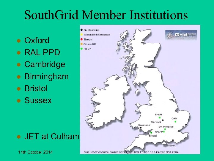South. Grid Member Institutions l Oxford RAL PPD Cambridge Birmingham Bristol Sussex l JET