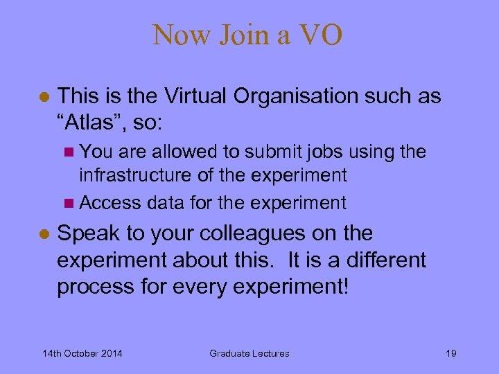 "Now Join a VO l This is the Virtual Organisation such as ""Atlas"", so:"