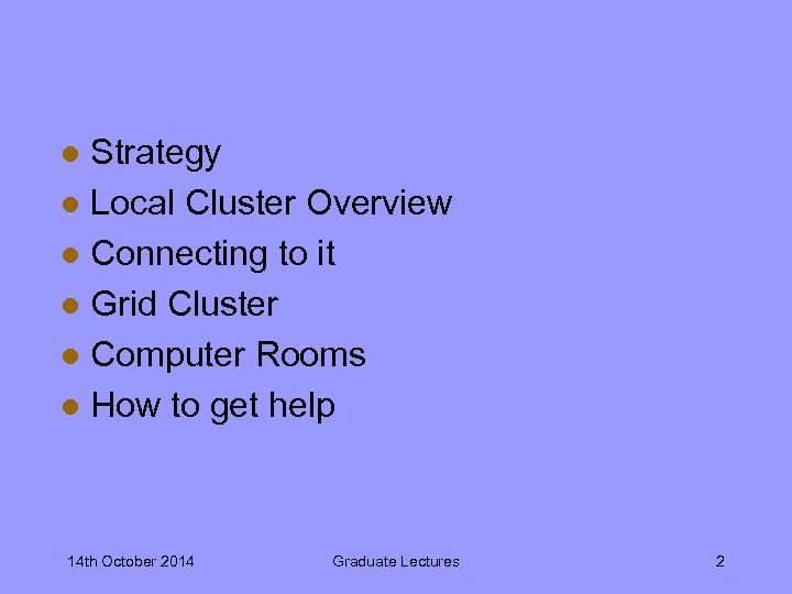 Strategy l Local Cluster Overview l Connecting to it l Grid Cluster l Computer