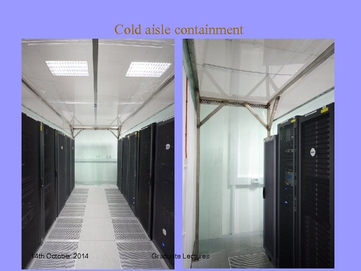 Cold aisle containment 14 th October 2014 Graduate Lectures 24