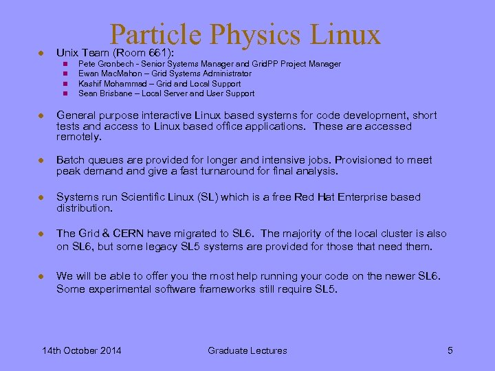 l Particle Physics Linux Unix Team (Room 661): n n Pete Gronbech - Senior