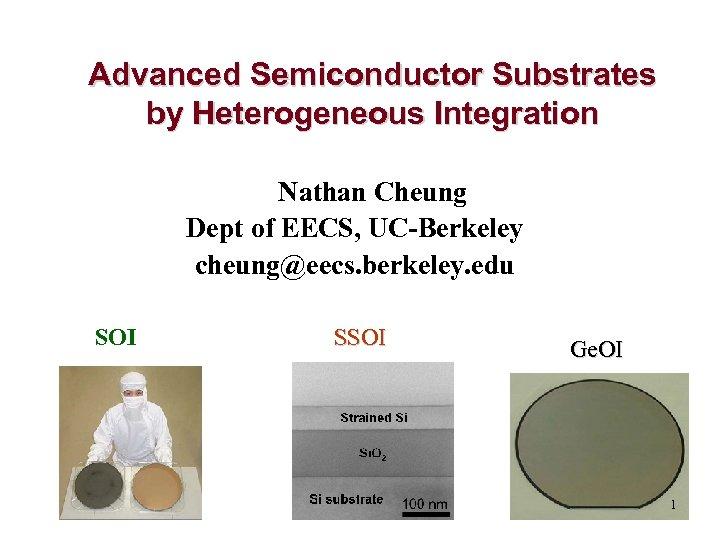 Advanced Semiconductor Substrates by Heterogeneous Integration Nathan Cheung Dept of EECS, UC-Berkeley cheung@eecs. berkeley.
