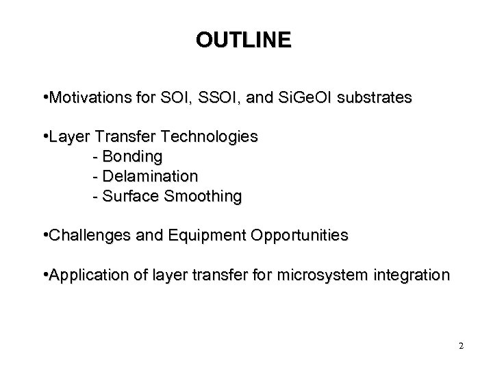 OUTLINE • Motivations for SOI, SSOI, and Si. Ge. OI substrates • Layer Transfer
