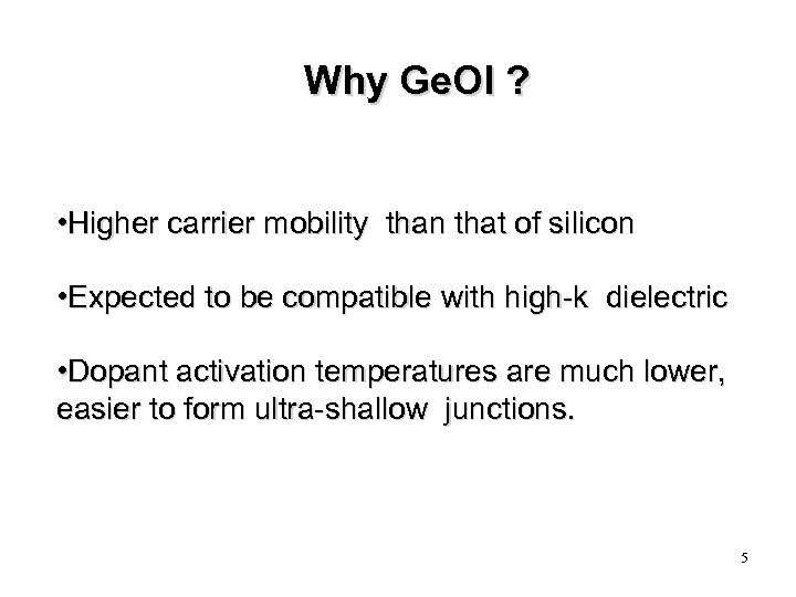 Why Ge. OI ? • Higher carrier mobility than that of silicon • Expected