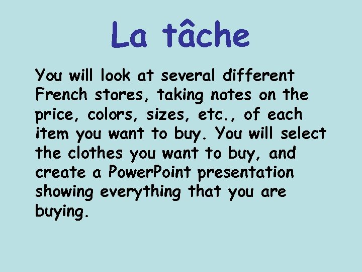La tâche You will look at several different French stores, taking notes on the