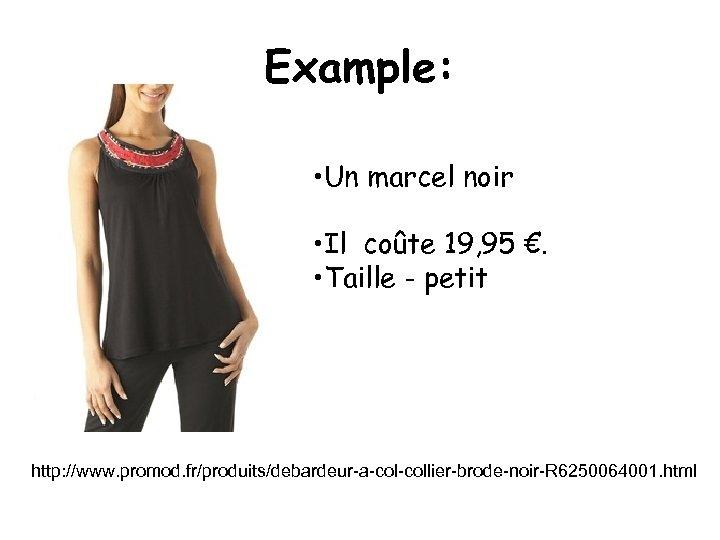 Example: • Un marcel noir • Il coûte 19, 95 €. • Taille -
