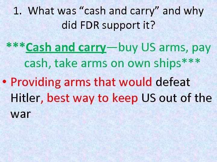 """1. What was """"cash and carry"""" and why did FDR support it? ***Cash and"""