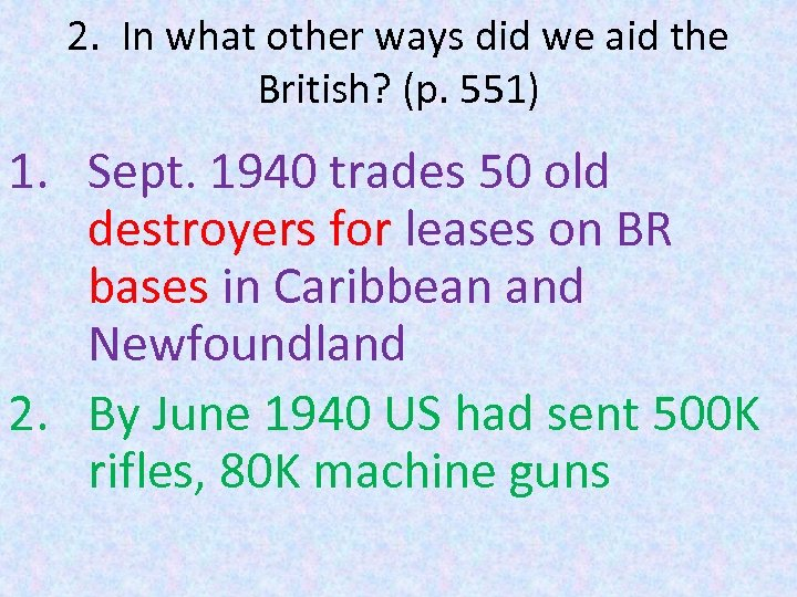2. In what other ways did we aid the British? (p. 551) 1. Sept.