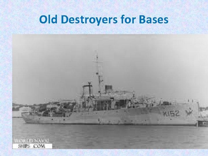 Old Destroyers for Bases