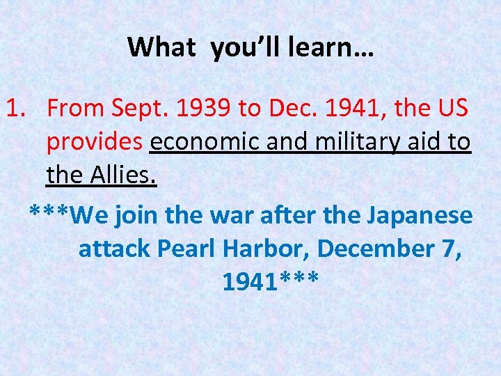 What you'll learn… 1. From Sept. 1939 to Dec. 1941, the US provides economic