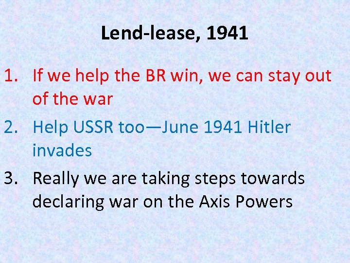 Lend-lease, 1941 1. If we help the BR win, we can stay out of