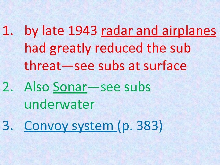 1. by late 1943 radar and airplanes had greatly reduced the sub threat—see subs