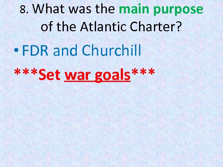 8. What was the main purpose of the Atlantic Charter? • FDR and Churchill