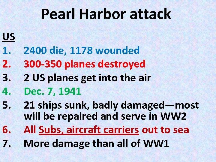Pearl Harbor attack US 1. 2. 3. 4. 5. 6. 7. 2400 die, 1178