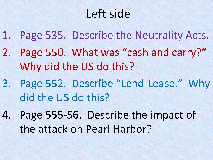 Left side 1. Page 535. Describe the Neutrality Acts. 2. Page 550. What was