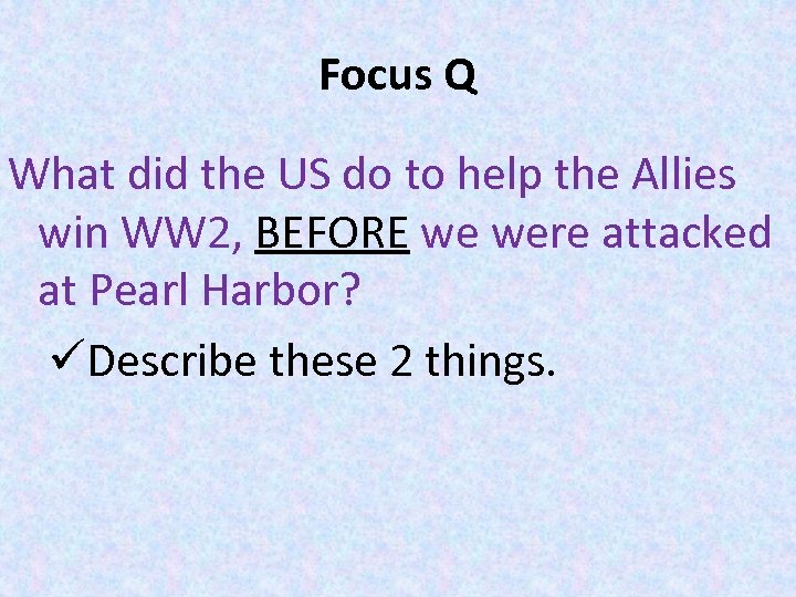 Focus Q What did the US do to help the Allies win WW 2,