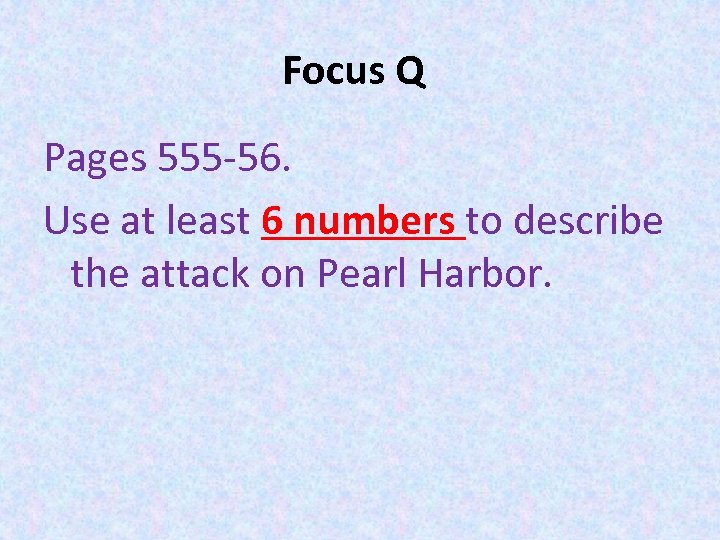 Focus Q Pages 555 -56. Use at least 6 numbers to describe the attack