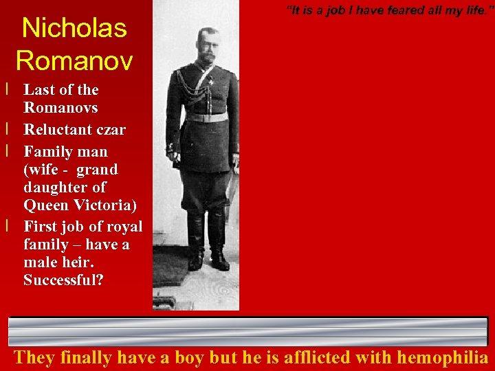 "Nicholas Romanov ""It is a job I have feared all my life. "" l"